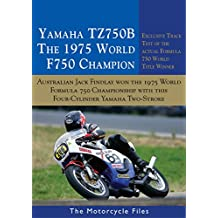 YAMAHA TZ750B - THE 1975 F750 WORLD CHAMPION: AUSTRALIAN, JACK FINDLAY, WON THE 1975 FIM WORLD PRIZE SERIES WITH THIS MOTORCYCLE (THE MOTORCYCLE FILES Book 18)