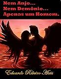 Nem Anjo, Nem Demônio, Apenas um Homem