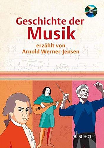 Geschichte der Musik: erzählt von Arnold Werner-Jensen. Ausgabe mit CD.