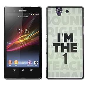 Be Good Phone Accessory // Dura Cáscara cubierta Protectora Caso Carcasa Funda de Protección para Sony Xperia Z L36H C6602 C6603 C6606 C6616 // I'M The 1 One Message