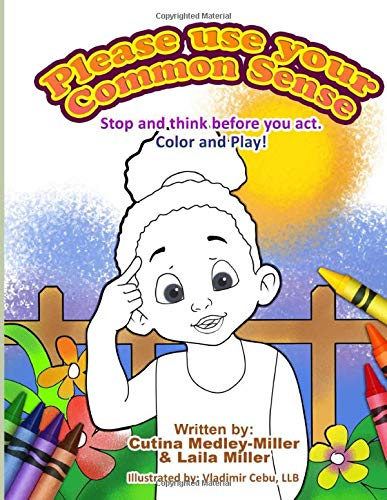 Please Use Your Common Sense: Stop and think before you act.  Color and Play!