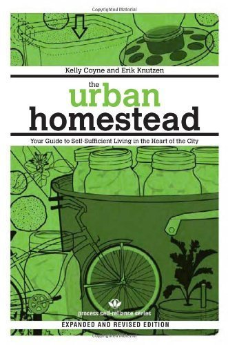 The Urban Homestead (Expanded & Revised Edition): Your Guide to Self-Sufficient Living in the Heart of the City (Process Self-reliance Series) by Kelly Coyne (2010-06-01)