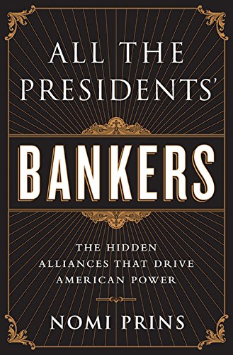 All The Presidents Bankers The Hidden Alliances That Drive American Power Epub