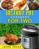 crock pot cookbook for 2 - Instant Pot Cookbook For Two: 101 Amazingly Fast, Simple & Flavorful Recipes Made For Your Instant Pot Electric Pressure Cooker (Easy, Healthy and ... Cookbook for Singles, Couples, and families)