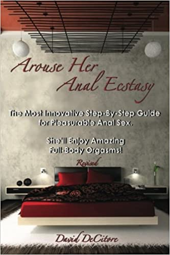 Arouse Her Anal Ecstasy Revised The Most Innovative Step By