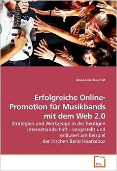 Book Erfolgreiche Online-Promotion für Musikbands mit dem Web 2.0: Strategien und Werkzeuge in der heutigen Internetlandschaft - vorgestellt und erläutert ... der irischen Band Hoarsebox (German Edition)