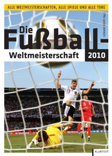 Die Fußball-Weltmeisterschaft 2010: Alle Weltmeisterschaften, alle Spiele und alle Tore