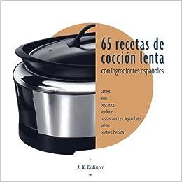 65 Recetas de cocción lenta: Con ingredientes españoles (Spanish Edition): J K Erdinger: 9781535200271: Amazon.com: Books
