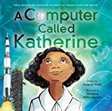 Best Books On American Histories - A Computer Called Katherine: How Katherine Johnson Helped Review