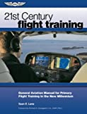 21st Century Flight Training: General Aviation Manual for Primary Flight Training in the New Millennium