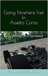 Going Nowhere Fast In Assetto Corsa (2014-11-04): Race Driving On A Simulator (English Edition)