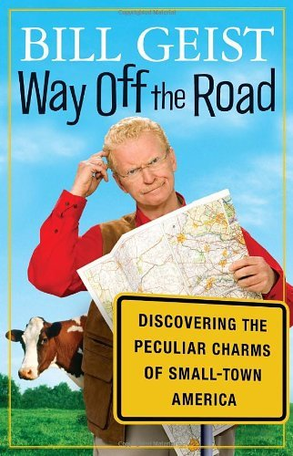 From the celebrated roving correspondent for CBS News Sunday Morning!  Way Off the Road: Discovering the Peculiar Charms of Small Town America by Bill Geist.