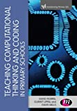 Cover of Teaching Computational Thinking and Coding in Primary Schools (Transforming Primary QTS Series)