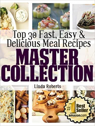 Top 30 Fast, Easy & Delicious Meal Recipes Master Collection - 150 Recipes