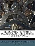 Odes Sacrées, Tirées des 15 Psaumes Graduels Paraphrasés en Vers Français ..., , 1271663694