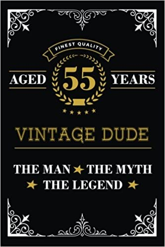 Aged 55 Years Vintage Dude The Man Myth Legend Lined