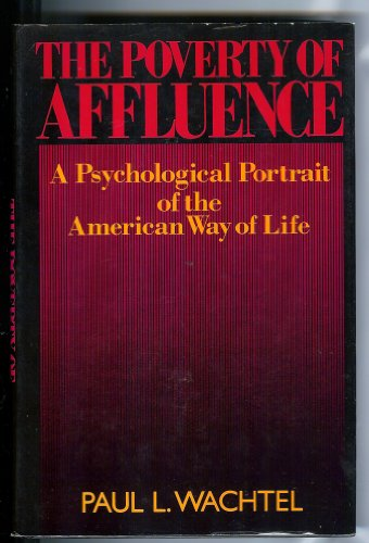 Poverty of Affluence: A Psychological Portrait of the American Way of Life