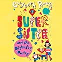 My Super Sister and the Birthday Party Audiobook by Gwyneth Rees Narrated by Sophie Aldred