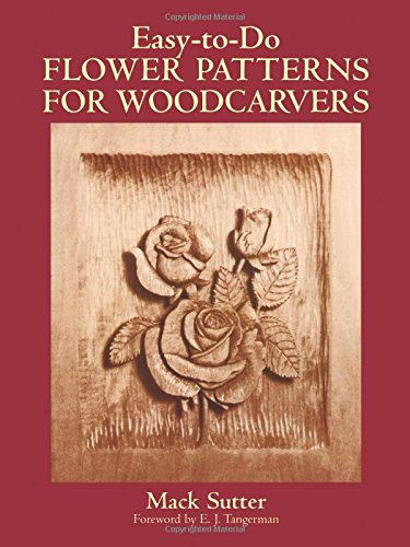(Easy-to-Do Flower Patterns for Woodcarvers (Dover Woodworking))