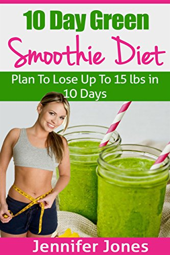 10 day green smoothie diet plan to lose up to 15lbs in 10 days 10 day green smoothie diet plan to lose up to 15lbs in 10 days by fandeluxe Choice Image