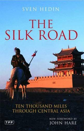 The Silk Road: Ten Thousand Miles through Central Asia (Tauris Parke Paperbacks)