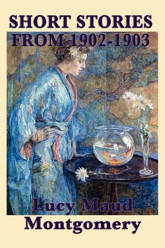 Download The Short Stories of Lucy Maud Montgomery from 1902-1903 pdf
