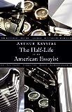 The Half-Life of an American Essayist, Arthur Krystal, 1567923283