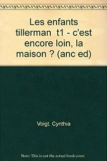 Les enfants Tillerman : T. 1: C'est encore loin la maison, Voigt, Cynthia
