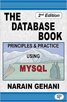 Book The Database Book: Principles & Practice Using MySQL by Narain Gehani (2011-05-31)