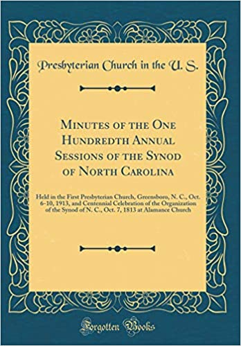 8f5f50a8ee1 Minutes of the One Hundredth Annual Sessions of the Synod of North  Carolina: Held in the First Presbyterian Church, Greensboro, N. C., Oct. 6- 10, ...