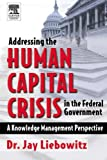img - for Addressing the Human Capital Crisis in the Federal Government book / textbook / text book