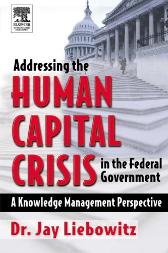 Addressing the Human Capital Crisis in the Federal Government: A Knowledge Management Perspective -