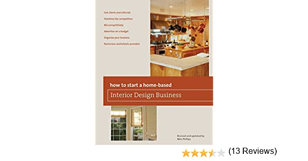 How To Start A Home Based Interior Design Business 5th Series Nita B Phillips 9780762750153 Amazon Books