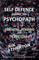 SELF DEFENCE against the PSYCHOPATH    Essential Reading For Everyone