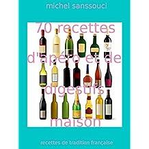 70 recettes d'apéro et digestifs maison: recettes de tradition française (cuisine et art de vivre à la française) (French Edition)