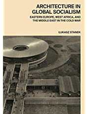 Architecture in Global Socialism: Eastern Europe, West Africa, and the Middle East in the Cold War