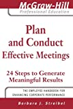Plan and Conduct Effective Meetings: 24 Steps to Generate Meaningful Results (The McGraw-Hill Professional Education Series)