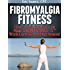 Fibromyalgia Fitness, How a Little Exercise Can Make a Big Difference!