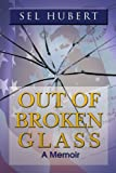 Out of Broken Glass, Sel Hubert, 1450029248