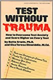 Test without trauma: How to overcome test anxiety and score higher on every test