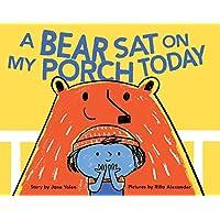 A Bear Sat on My Porch Today