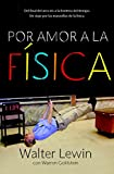 Por amor a la fisica / For The Love of Physics: Del final del arco iris a la frontera del tiempo - Un viaje a traves de las maravillas de la fisica / ... Rainbow to the Edge of Time (Spanish Edition)