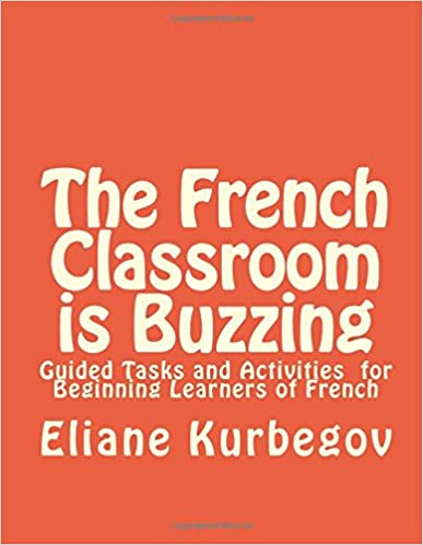 Lire un The French Classroom is Buzzing: Guided Tasks and Activities  for Beginning Learners of French epub pdf