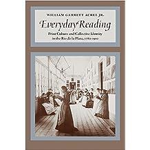 Everyday Reading: Print Culture and Collective Identity in the Rio de la Plata, 1780-1910