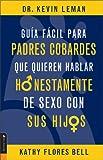 Guia Facil para Padres Cobardes Que Quieren Hablar, Kevin Leman and Kathy Flores Bell, 0829744401