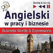 Angielski - w pracy i biznesie: Business Words & Expressions - Poziom B2-C1 (Sluchaj & Ucz sie) | Dorota Guzik
