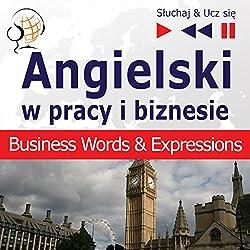 Angielski - w pracy i biznesie: Business Words & Expressions - Poziom B2-C1 (Sluchaj & Ucz sie)