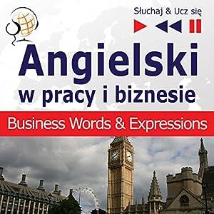 Angielski - w pracy i biznesie: Business Words & Expressions - Poziom B2-C1 (Sluchaj & Ucz sie) Hörbuch
