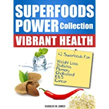 SUPERFOODS POWER Collection: VIBRANT HEALTH - 42 Top Superfoods for Weight Loss, Diabetes, Memory, Cholesterol, IBS and Cancer