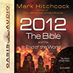 2012, the Bible, and the End of the World   Mark Hitchcock